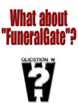 "Question W: What about ""FuneralGate""?"