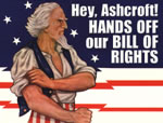 Hey Ashcroft! Hands off our Bill of RIghts!