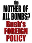 The Mother of All Bombs? Bush's foreign policy