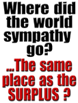 Where did the world sympathy go? The same place as the surplus?
