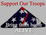 Support our troops--bring them home alive!